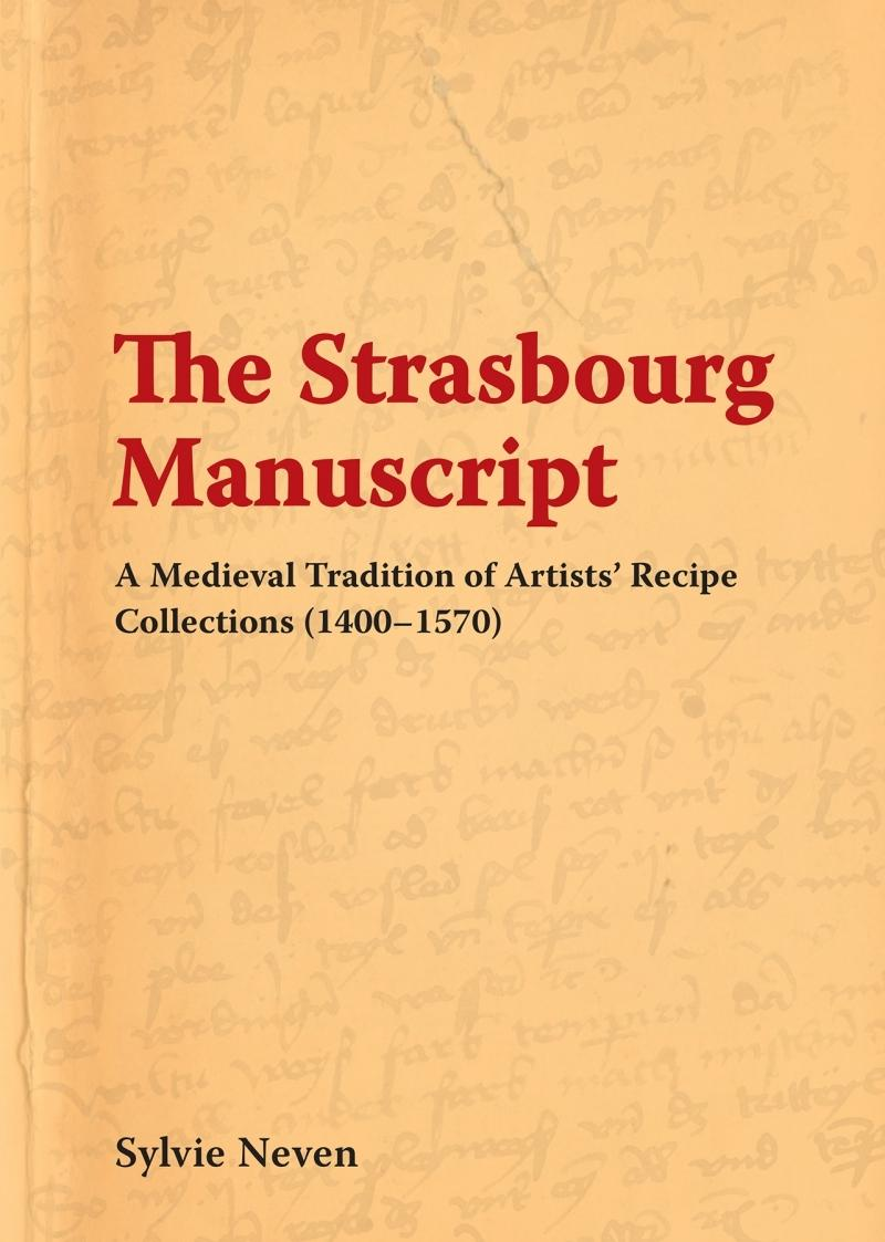 THE STRASBOURG MANUSCRIPT. A MEDIEVAL TRADITION OF ARTIST'S RECIPE COLLECTION