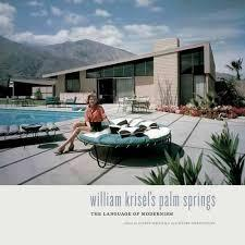 KRISEL: WILLIAM KRISEL'S PALM SPRINGS : THE LANGUAGE OF MODERNISM