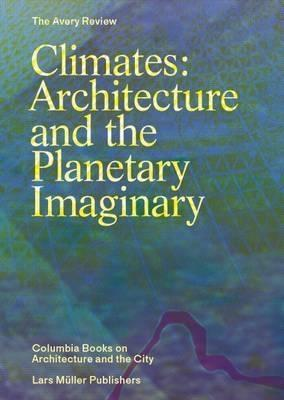 CLIMATE ARCHITECTURE AND THE PLANETARY IMAGINARY