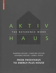 ARTIVHAUS. THE REFERENCE WORK. FROM PASSIVHAUS TO ENERGY- PLUS HOUSE