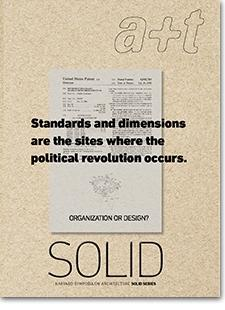 "SOLID ORGANIZATION OR DESIGN?  A+T Nº  46 ""STANDARS AND DIMENSIONS ARE THE SITES WHERE THE POLITICAL REVOLUTION OCCURS"""
