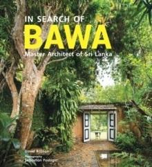 BAWA: IN SEARCH OF BAWA MASTER ARCHITECT OF SCRI LANKA