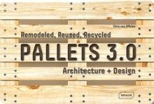 PALLETS 3,0. REMODELED, REUSED, ERCYCLED: ARCHITECTURE+ DESIGN