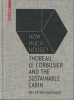 HOW MUCH HOUSE?. THOREAU. LE CORBUSIER AND THE SUSTAINABLE CABIN