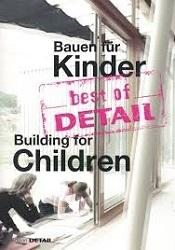 BEST OF DETAIL    BUILDING FOR CHILDREN  / BAUEN FUR KINDER