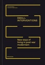 SMALL INTERVENTIONS    NEW WAYS OF LIVING  IN POST-WAR MODERNISM