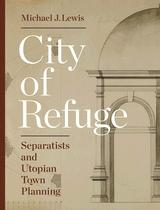 CITY OF REFUGE. SEPARATISTS AND UTOPIAN TOWN PLANNING