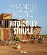 KERE: FRANCIS KERE - ARCHITECTURE . RADICALLY SIMPLE