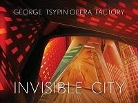 GEORGE TSYPIN OPERA FACTORY - INVISIBLE CITY