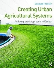 CREATING URBAN AGRICULTURAL SYSTEMS : AN INTEGRATED APPROACH TO DESIGN