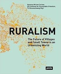 "RURALISM   ""THE FUTURE OF VILLAGES AND SMALL TOWNS IN A URBANIZING WORLD"""