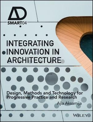 INTEGRATING INNOVATION IN ARCHITECTURE: DESIGN, METHODS AND TECHNOLOGY FOR PROGRESSIVE PRACTICE AND RESE