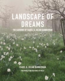 LANDSCAPE OF DREAMS. THE GARDENS OF ISABEL & JULIAN BANNERMAN