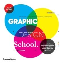 GRAPHIC DESIGN SCHOOL. A FOUNDATION COURSE FOR GRAPHIC DESIGNERS WORKING IN PRINT, MOVING IMAGE AND DIGI