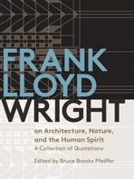 WRIGHT: FRANK LLOYD WRIGHT ON ARCHITECTURE, NATURE, AND THE HUMAN SPIRIT. A COLLECTION OF QUOTATIONS