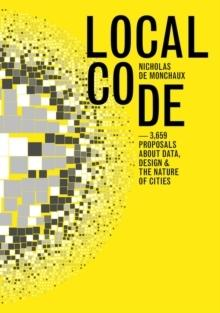 LOCAL CODE. 3659 PROPOSALS ABOUT DATA, DESIGN, AND THE NATURE OF CITIES
