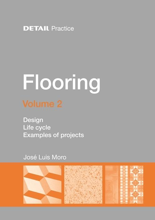 DETAIL PRACTICE FLOORING  VOL 2  DESIGN, LIFE CYCLE, EXAMPLES OF PROJECTS