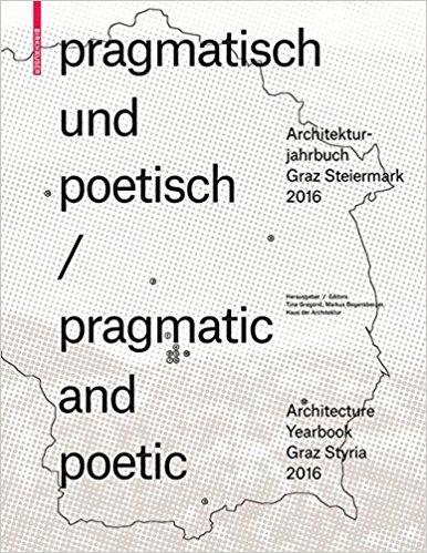 PRAGMATIC AND POETIC. ARCHITECTURE YEARBOOK GRAZ STYRIA 2016.