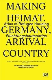MAKING HEIMAT. GERMANY, ARRIVAL COUNTRY : ATLAS OF REFUGEE HOUSING