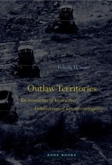 OUTLAW TERRITORIES: ENVIRONMENTS OF INSECURITY- ARCHITECTURES OF COUNTERINSURGENCY