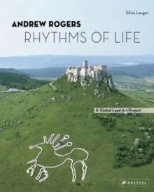 ANDREW ROGERS. RHYTHMS OF LIFE: A GLOBAL LAND ART PROJECT