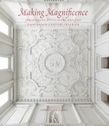 MAKING MAGNIFICENCE : ARCHITECTS, STUCCATORI, AND THE EIGHTEENTH-CENTURY INTERIOR
