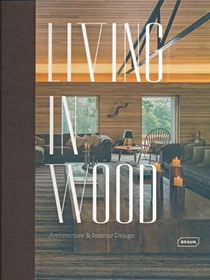 LIVING IN WOOD - ARCHITECTURE & INTERIOR DESIGN.