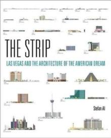 THE STRIP : LAS VEGAS AND THE ARCHITECTURE OF THE AMERICAN DREAM