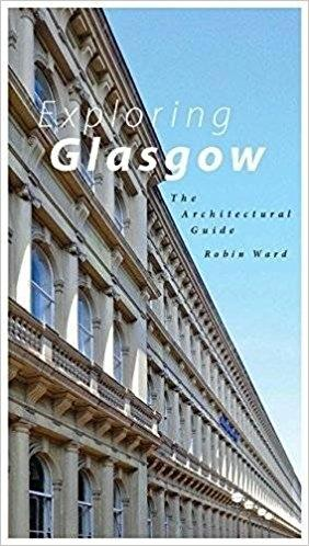 EXPLORING GLASGOW. THE ARCHITECTURAL GUIDE