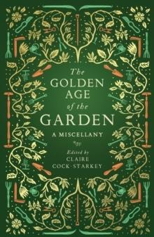 THE GOLDEN AGE OF THE GARDEN : A MISCELLANY