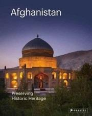 AFGHANISTAN: PRESERVING ITS HISTORIC HERITAGE : THE AGA KHAN HISTORIC CITIES PROGRAMME