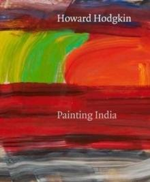HODGKIN: HOWARD HODGKIN. PAINTING INDIA