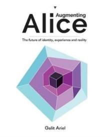 AUGMENTING ALICE. THE FUTURE OF IDENTITY, EXPERIENCE AND REALITY