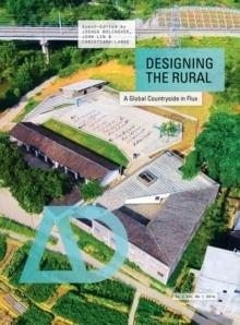 DESIGNING THE RURAL : A GLOBAL COUNTRYSIDE IN FLUX