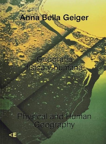 ANNA BELLA GEIGER. GEOGRAFÍA FÍSICA Y HUMANA. PHYSICAL AND HUMAN GEOGRAPHY