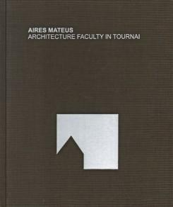 AIRES MATEUS. ARCHITECTURE FACULTY IN TOURNAI