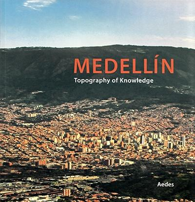 MEDELLIN. TOPOGRAPHY OF KNOWLEDGE