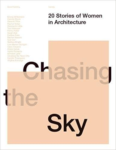 CHAISING THE SKY. 20 STORIES OF WOMEN IN ARCHITECTURE