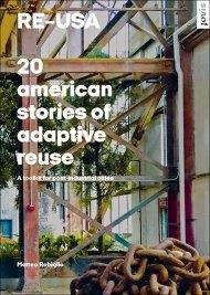 RE USA: 20 AMERICAN STORIES OF ADAPTIVE REUSE: