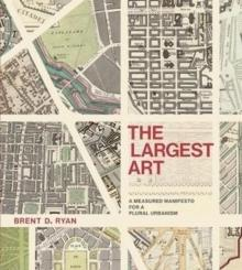 LARGEST ART. A MEASURED MANIFESTO FOR A PLURAL URBANISM