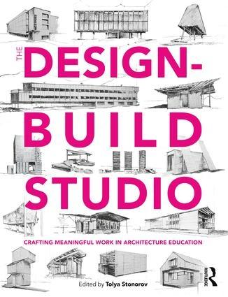 THE DESIGN-BUILD STUDIO : CRAFTING MEANINGFUL WORK IN ARCHITECTURE EDUCATION