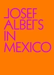 ALBERS: JOSE ALBERS IN MEXICO