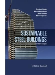 SUSTAINABLE STEEL BUILDINGS. A PRACTICAL GUIDE FOR STRUCTURES AND ENVELOPES