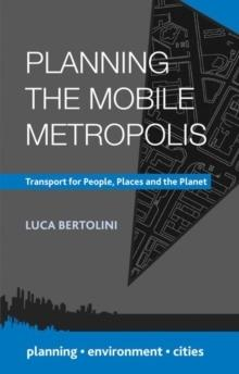 PLANNING THE MOBILE METROPOLIS : TRANSPORT FOR PEOPLE, PLACES AND THE PLANET