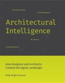 ARCHITECTURAL INTELLIGENCE. HOW DESIGNERS AND ARCHITECTS CREATED THE DIGITAL LANDSCAPE