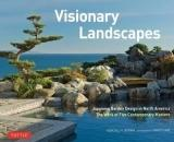 VISIONARY LANDSCAPES. JAPANESE GARDEN DESIGN IN NORTH AMERICA