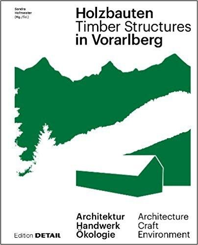 TIMBER STRUCTURES IN VORARLBERG. ARCHITECTURE CRAFT ENVIRONMENT