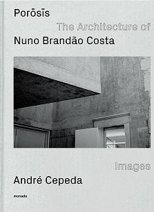 BRANDAO COSTA: POROSIS / THE ARCHITECTURE OF NUNO BRANDÃO COSTA. IMAGES ANDRE CEPEDA.