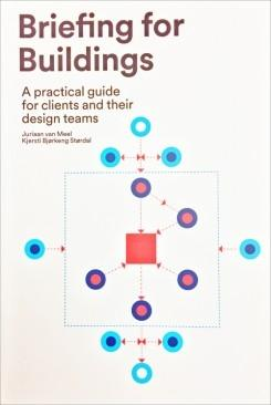 BRIEFING FOR BUILDINGS. A PRACTICAL GUIDE FOR CLIENTS AND THEIR DESIGN TEAMS.