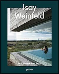 WEINFELD: ISAY WEINFELD. AN ARCHITECT FROM BRAZIL
